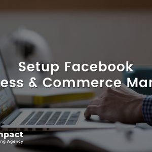 Setup Facebook Business and Commerce Manager